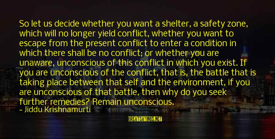 Love From Krishnamurti Sayings By Jiddu Krishnamurti: So let us decide whether you want a shelter, a safety zone, which will no