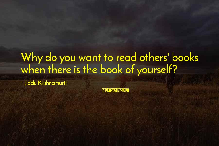 Love From Krishnamurti Sayings By Jiddu Krishnamurti: Why do you want to read others' books when there is the book of yourself?