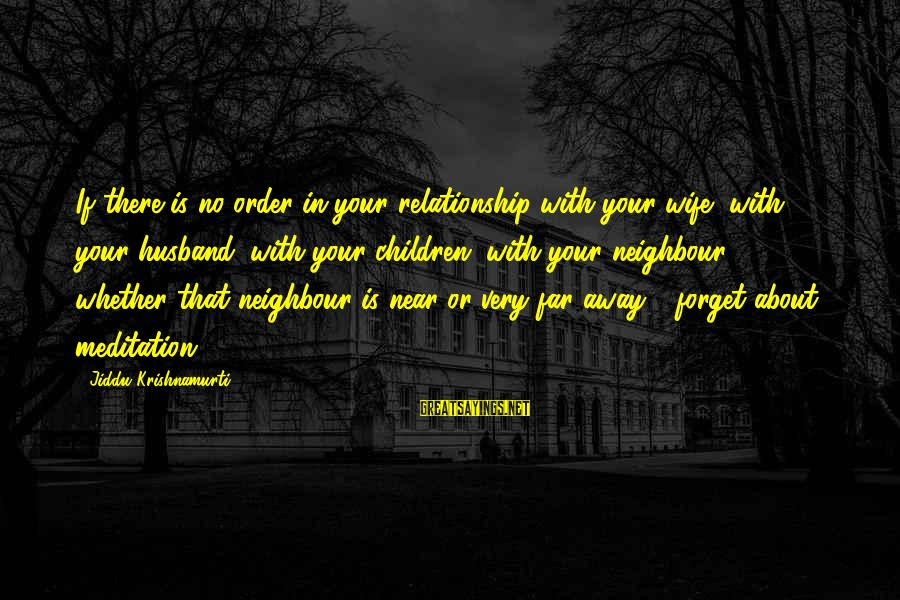 Love From Krishnamurti Sayings By Jiddu Krishnamurti: If there is no order in your relationship with your wife, with your husband, with