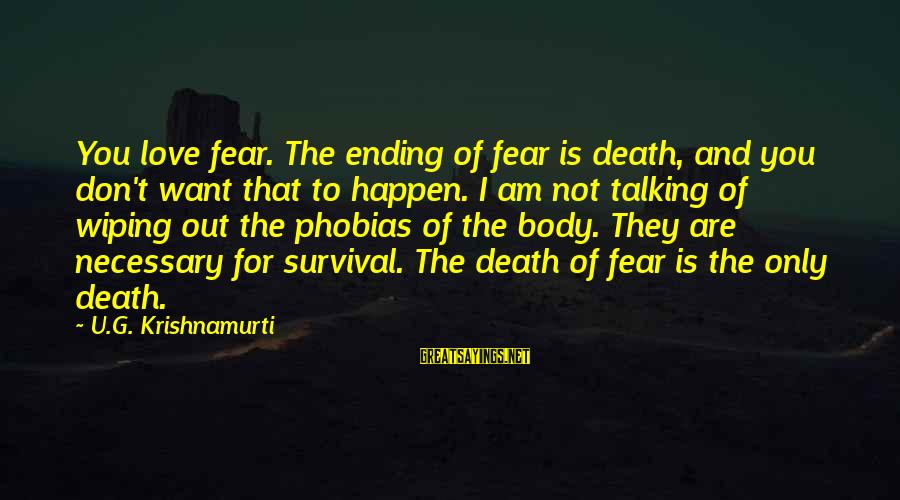 Love From Krishnamurti Sayings By U.G. Krishnamurti: You love fear. The ending of fear is death, and you don't want that to