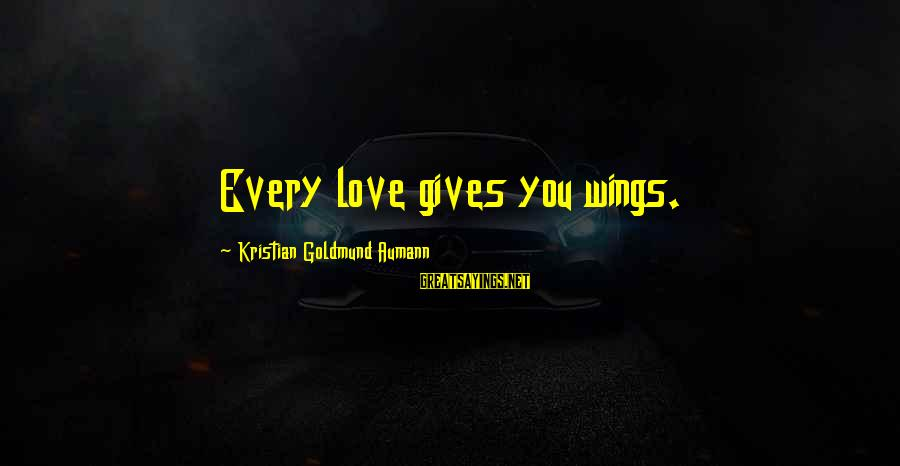 Love Gives Wings Sayings By Kristian Goldmund Aumann: Every love gives you wings.