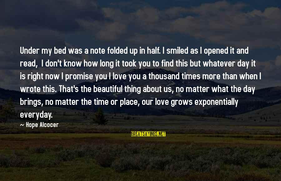 Love Grows Each Day Sayings By Hope Alcocer: Under my bed was a note folded up in half. I smiled as I opened