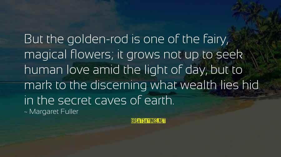 Love Grows Each Day Sayings By Margaret Fuller: But the golden-rod is one of the fairy, magical flowers; it grows not up to