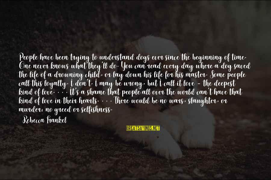 Love Grows Each Day Sayings By Rebecca Frankel: People have been trying to understand dogs ever since the beginning of time. One never
