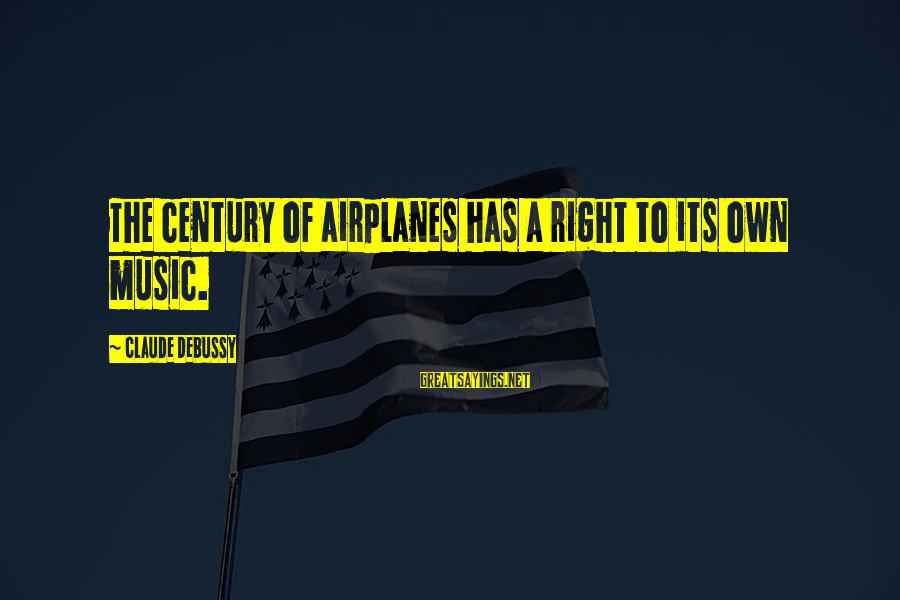 Love Has No Limitations Sayings By Claude Debussy: The century of airplanes has a right to its own music.