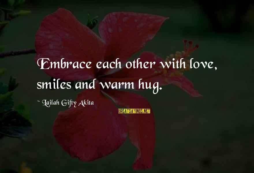 Love Hugs Smiles Sayings By Lailah Gifty Akita: Embrace each other with love, smiles and warm hug.