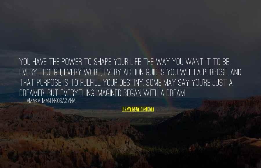 Love Is A Action Word Sayings By Amaka Imani Nkosazana: You have the power to shape your life the way you want it to be.