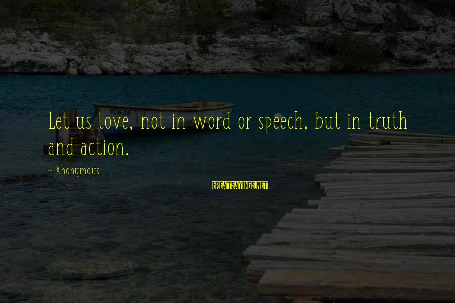 Love Is A Action Word Sayings By Anonymous: Let us love, not in word or speech, but in truth and action.