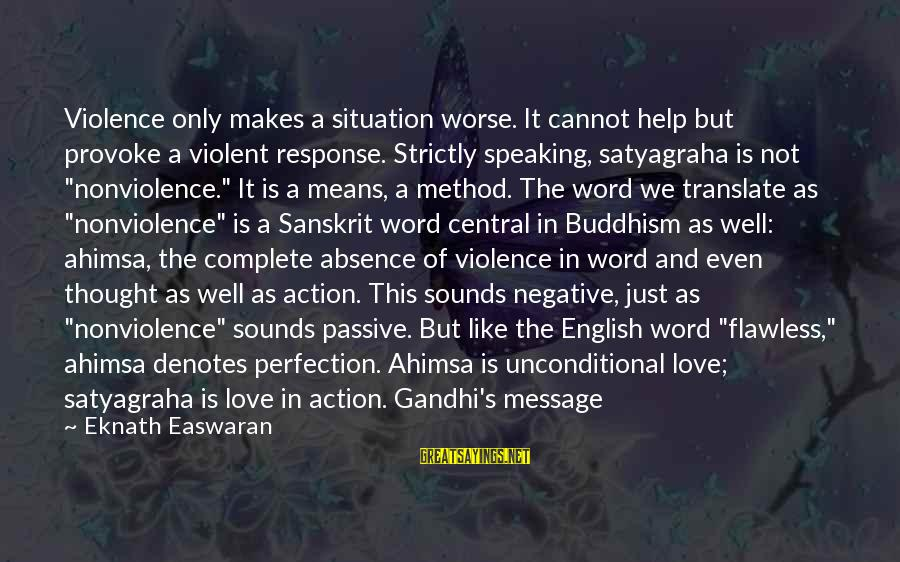 Love Is A Action Word Sayings By Eknath Easwaran: Violence only makes a situation worse. It cannot help but provoke a violent response. Strictly