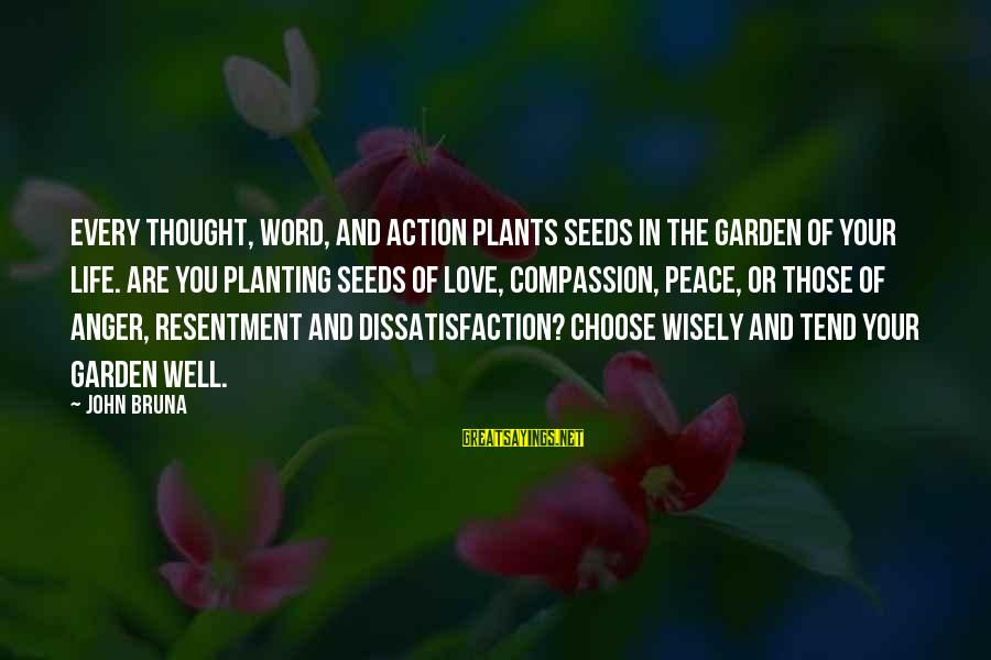 Love Is A Action Word Sayings By John Bruna: Every thought, word, and action plants seeds in the garden of your life. Are you