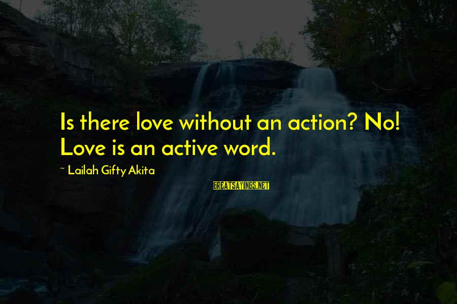 Love Is A Action Word Sayings By Lailah Gifty Akita: Is there love without an action? No! Love is an active word.