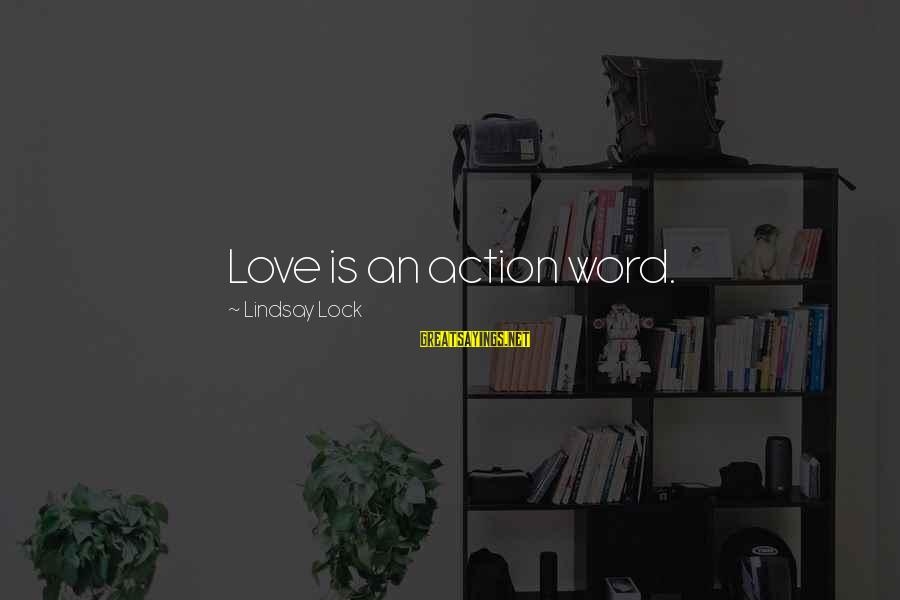 Love Is A Action Word Sayings By Lindsay Lock: Love is an action word.