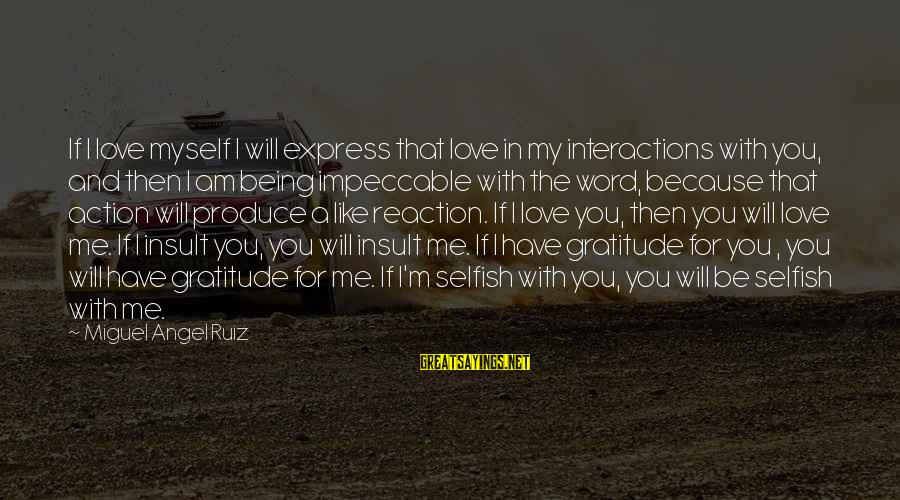 Love Is A Action Word Sayings By Miguel Angel Ruiz: If I love myself I will express that love in my interactions with you, and
