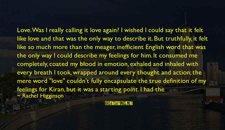 Love Is A Action Word Sayings By Rachel Higginson: Love. Was I really calling it love again? I wished I could say that it