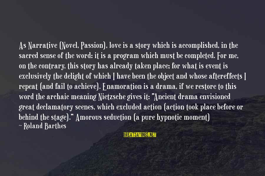 Love Is A Action Word Sayings By Roland Barthes: As Narrative (Novel, Passion), love is a story which is accomplished, in the sacred sense