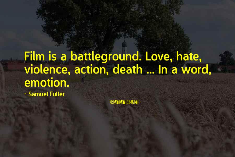Love Is A Action Word Sayings By Samuel Fuller: Film is a battleground. Love, hate, violence, action, death ... In a word, emotion.