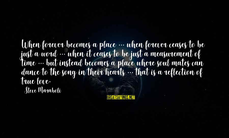 Love Is A Action Word Sayings By Steve Maraboli: When forever becomes a place ... when forever ceases to be just a word ...