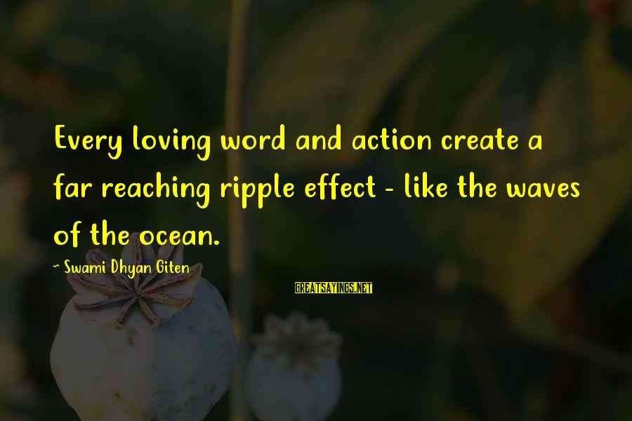 Love Is A Action Word Sayings By Swami Dhyan Giten: Every loving word and action create a far reaching ripple effect - like the waves