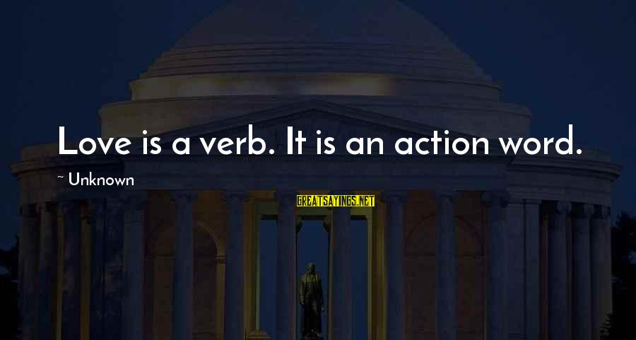 Love Is A Action Word Sayings By Unknown: Love is a verb. It is an action word.
