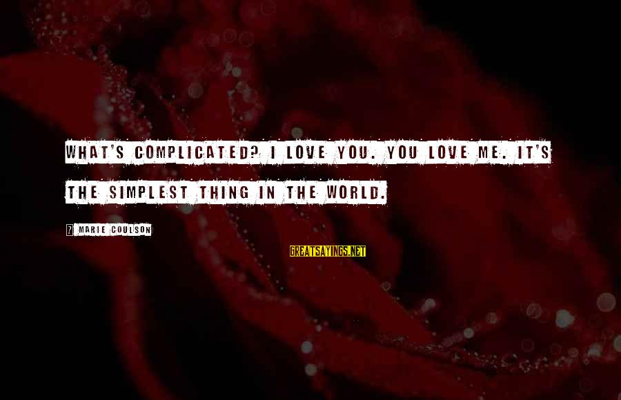 Love Is A Complicated Thing Sayings By Marie Coulson: What's complicated? I love you. You love me. It's the simplest thing in the world.