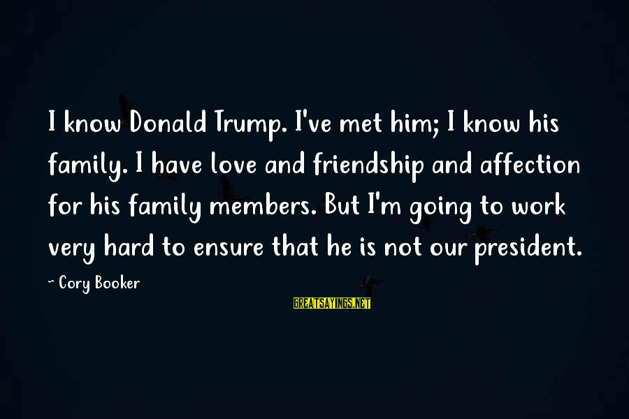 Love Is Hard Work Sayings By Cory Booker: I know Donald Trump. I've met him; I know his family. I have love and