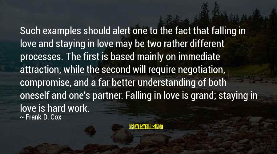 Love Is Hard Work Sayings By Frank D. Cox: Such examples should alert one to the fact that falling in love and staying in