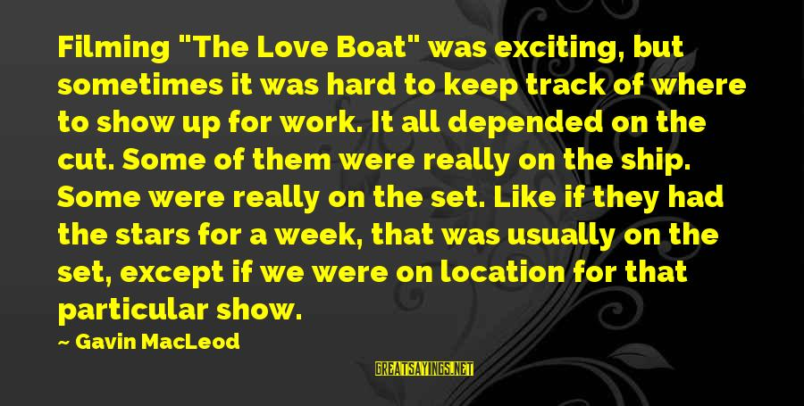 """Love Is Hard Work Sayings By Gavin MacLeod: Filming """"The Love Boat"""" was exciting, but sometimes it was hard to keep track of"""