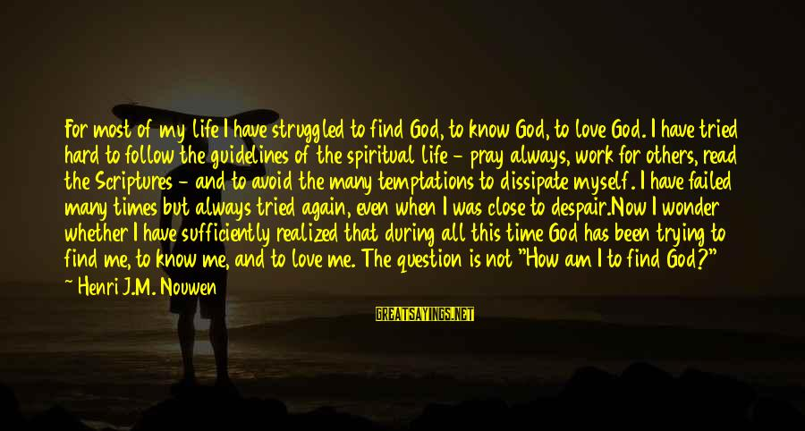 Love Is Hard Work Sayings By Henri J.M. Nouwen: For most of my life I have struggled to find God, to know God, to