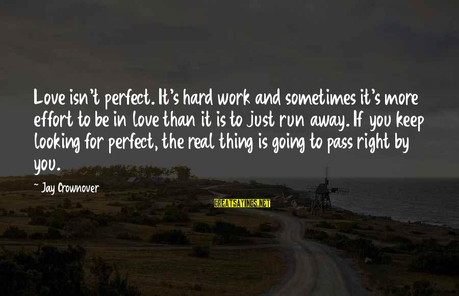 Love Is Hard Work Sayings By Jay Crownover: Love isn't perfect. It's hard work and sometimes it's more effort to be in love