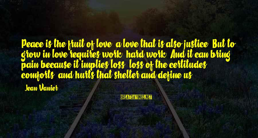 Love Is Hard Work Sayings By Jean Vanier: Peace is the fruit of love, a love that is also justice. But to grow