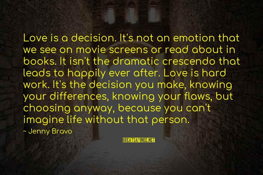 Love Is Hard Work Sayings By Jenny Bravo: Love is a decision. It's not an emotion that we see on movie screens or