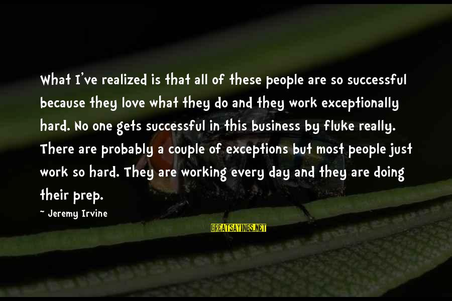 Love Is Hard Work Sayings By Jeremy Irvine: What I've realized is that all of these people are so successful because they love