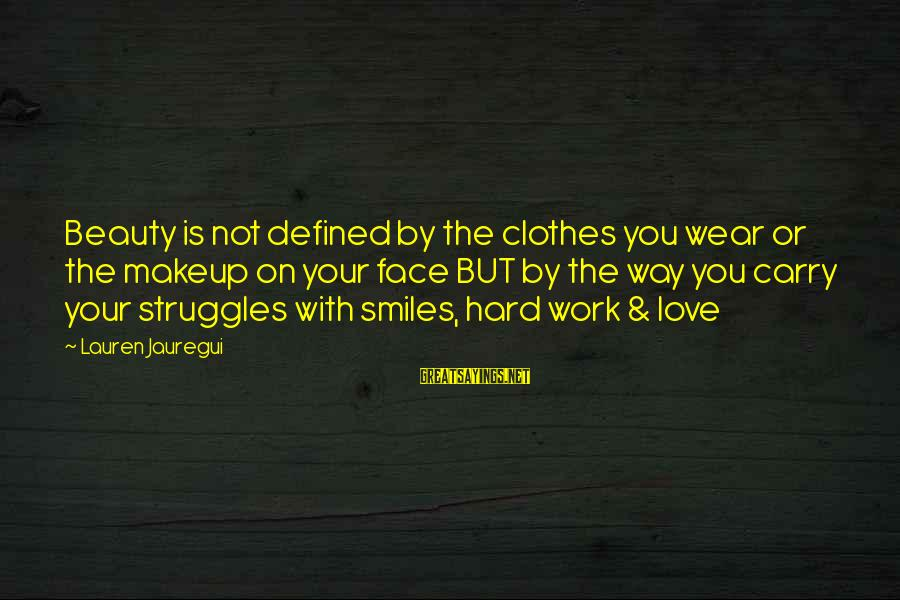 Love Is Hard Work Sayings By Lauren Jauregui: Beauty is not defined by the clothes you wear or the makeup on your face