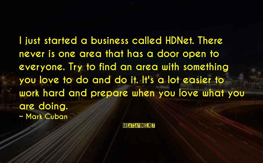 Love Is Hard Work Sayings By Mark Cuban: I just started a business called HDNet. There never is one area that has a