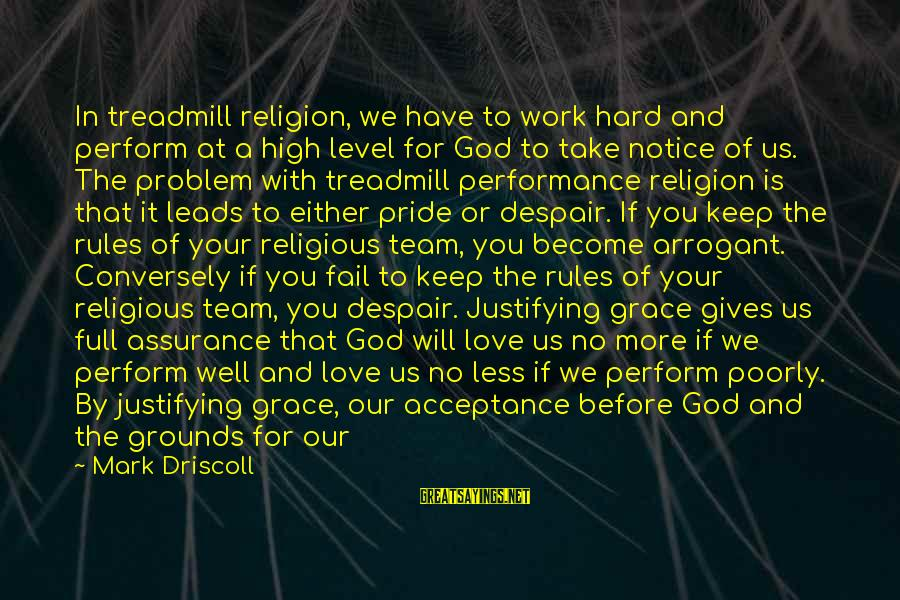 Love Is Hard Work Sayings By Mark Driscoll: In treadmill religion, we have to work hard and perform at a high level for
