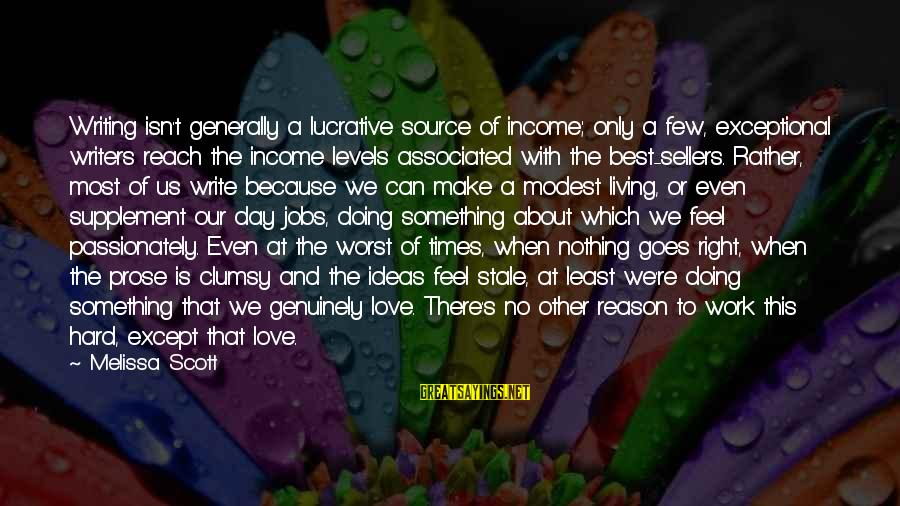 Love Is Hard Work Sayings By Melissa Scott: Writing isn't generally a lucrative source of income; only a few, exceptional writers reach the