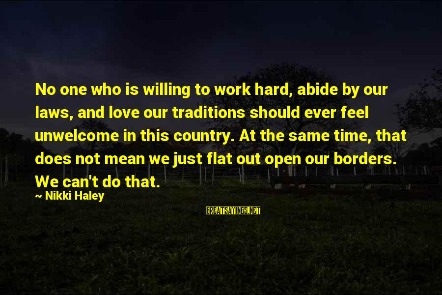 Love Is Hard Work Sayings By Nikki Haley: No one who is willing to work hard, abide by our laws, and love our