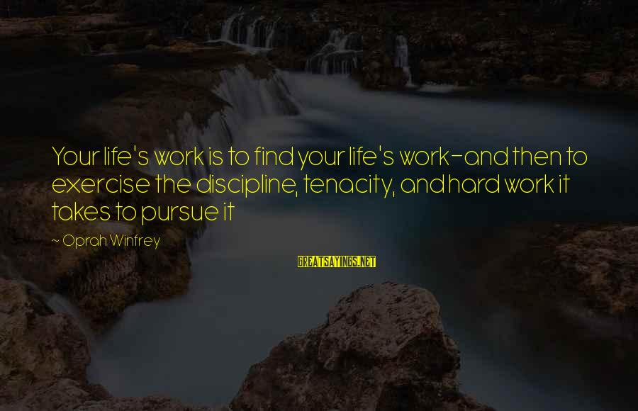Love Is Hard Work Sayings By Oprah Winfrey: Your life's work is to find your life's work-and then to exercise the discipline, tenacity,