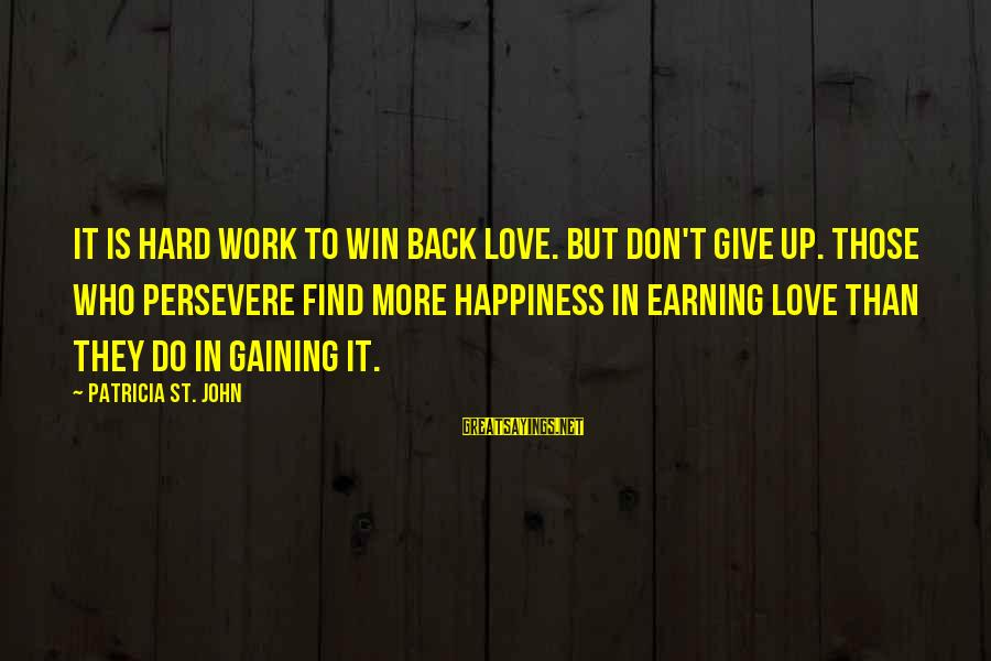 Love Is Hard Work Sayings By Patricia St. John: It is hard work to win back love. But don't give up. Those who persevere