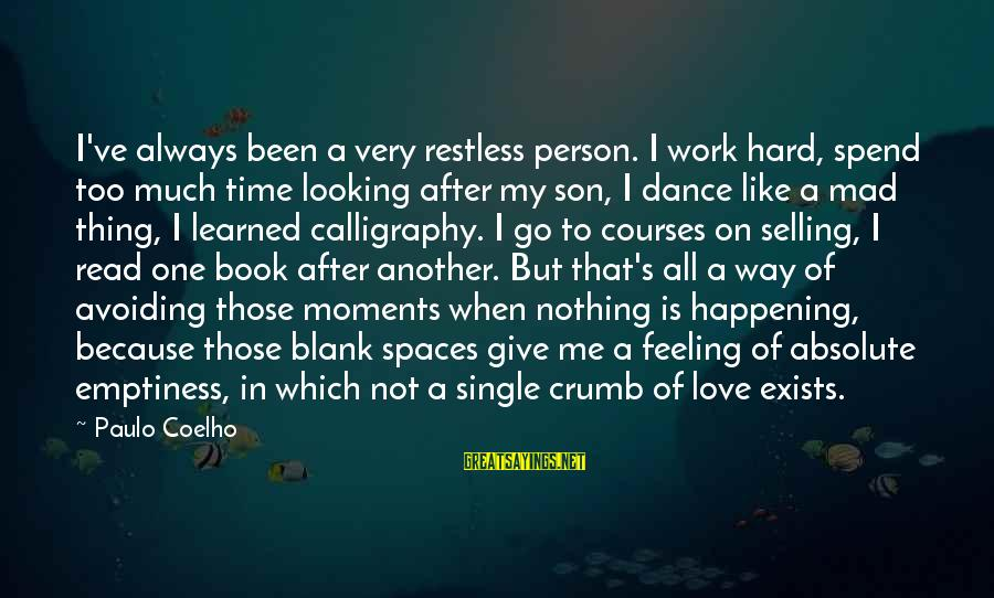 Love Is Hard Work Sayings By Paulo Coelho: I've always been a very restless person. I work hard, spend too much time looking