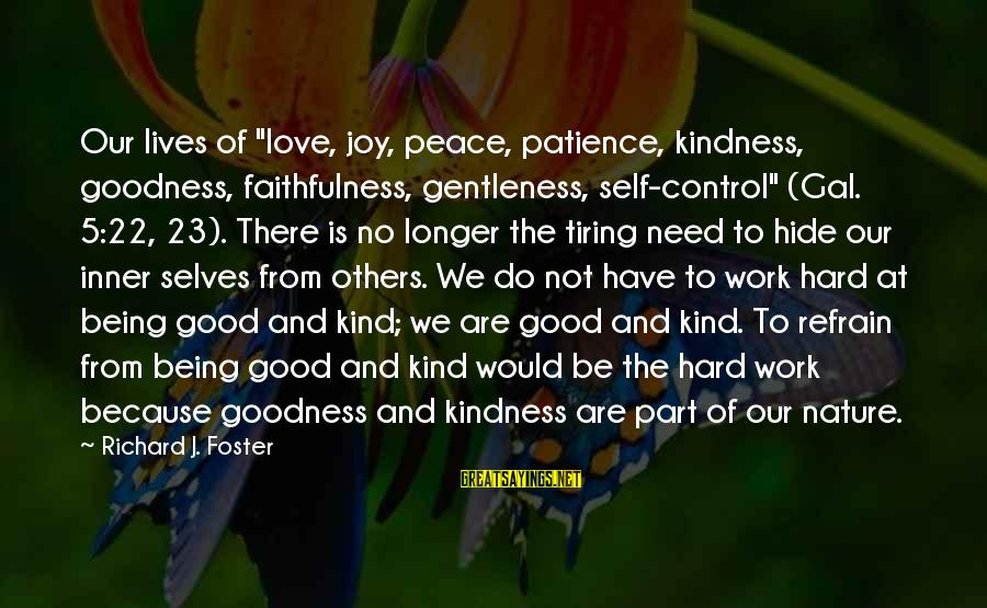 """Love Is Hard Work Sayings By Richard J. Foster: Our lives of """"love, joy, peace, patience, kindness, goodness, faithfulness, gentleness, self-control"""" (Gal. 5:22, 23)."""