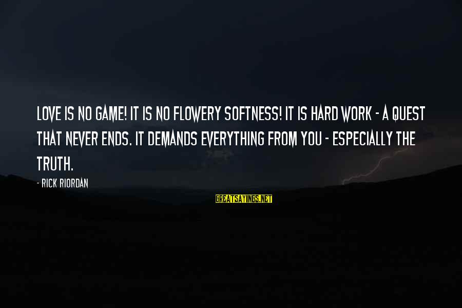 Love Is Hard Work Sayings By Rick Riordan: Love is no game! It is no flowery softness! It is hard work - a