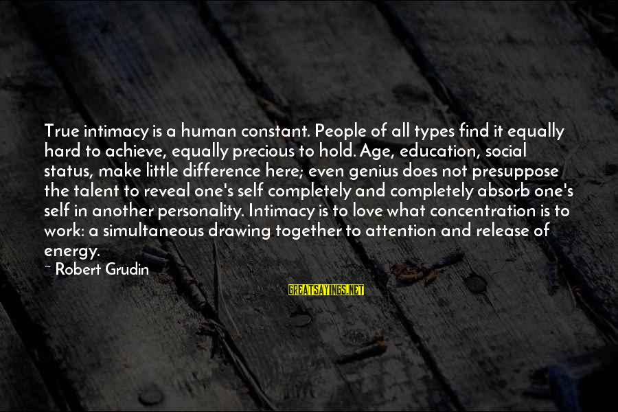 Love Is Hard Work Sayings By Robert Grudin: True intimacy is a human constant. People of all types find it equally hard to