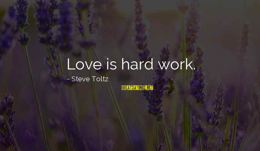 Love Is Hard Work Sayings By Steve Toltz: Love is hard work.