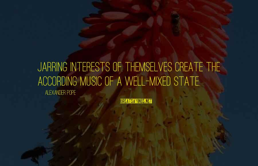 Love Is Not Boastful Sayings By Alexander Pope: Jarring interests of themselves create the according music of a well-mixed state.
