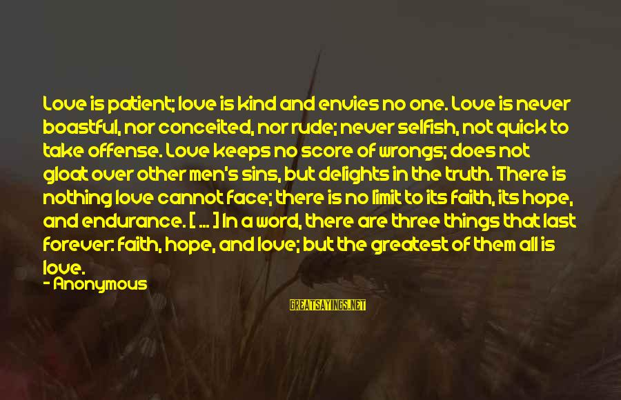 Love Is Not Boastful Sayings By Anonymous: Love is patient; love is kind and envies no one. Love is never boastful, nor