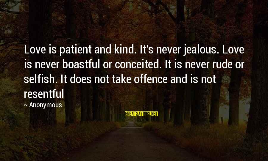 Love Is Not Boastful Sayings By Anonymous: Love is patient and kind. It's never jealous. Love is never boastful or conceited. It