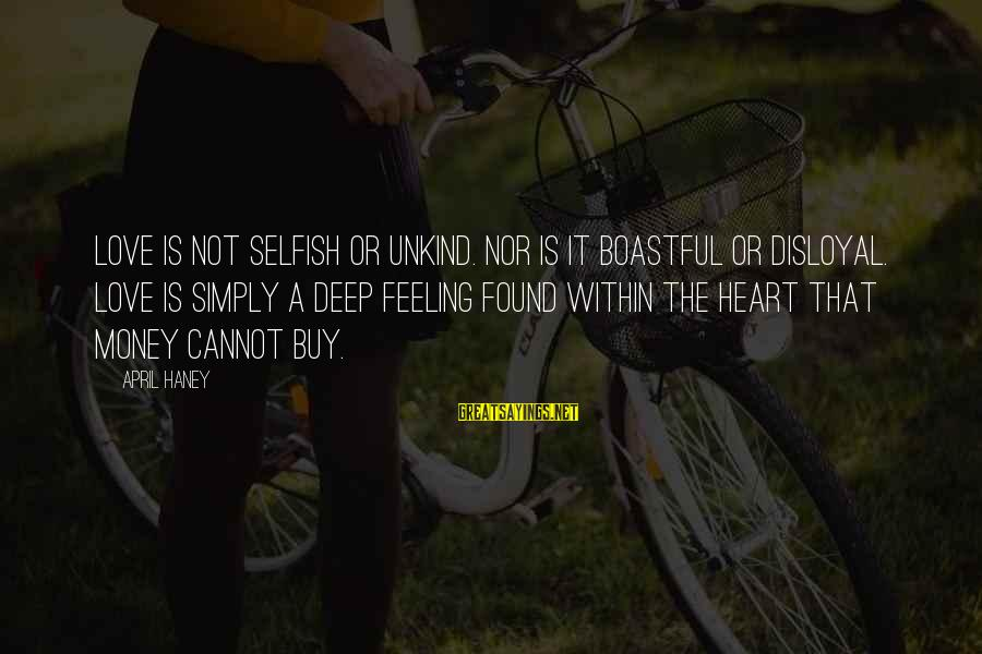 Love Is Not Boastful Sayings By April Haney: Love is not selfish or unkind. Nor is it boastful or disloyal. Love is simply
