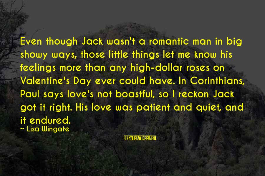 Love Is Not Boastful Sayings By Lisa Wingate: Even though Jack wasn't a romantic man in big showy ways, those little things let