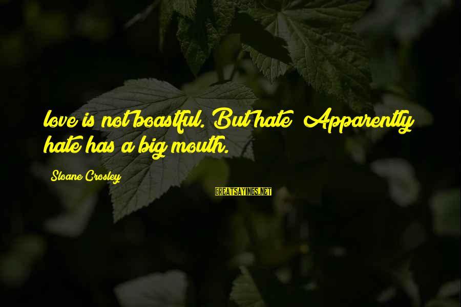 Love Is Not Boastful Sayings By Sloane Crosley: love is not boastful. But hate? Apparently hate has a big mouth.